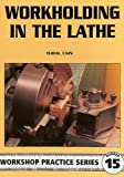 Workholding in the Lathe: 15 (Workshop Practice)