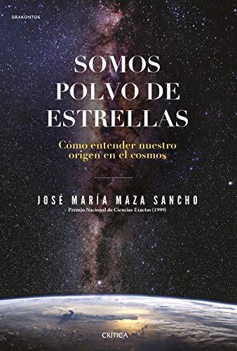 Somos polvo de estrellas: Cómo entender nuestro origen en el cosmos (Drakontos)