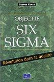 Objectif Six Sigma : Révolution dans la qualité