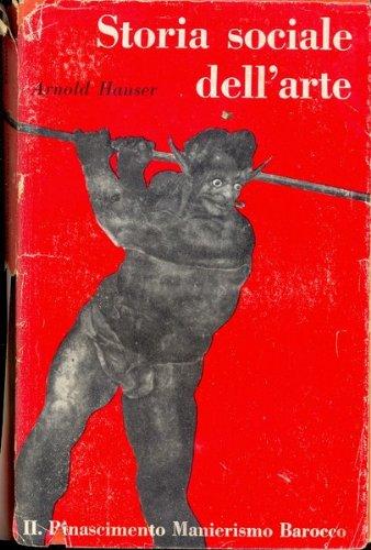 Storia sociale dell'arte vol.2 Il Rinascimento Manierismo Barocco