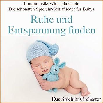Traummusik: Wir schlafen ein - Die schönsten Spieluhr-Schlaflieder für Babys (Ruhe und Entspannung finden)