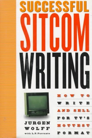 Successful Sitcom Writing: How To Write And Sell For TV's Hottest Format