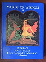 Words of Wisdom: Russian Folk Tales from Alexander Afanasiev's Collection 5050046351 Book Cover