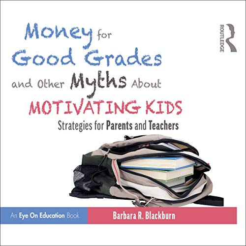 Money for Good Grades and Other Myths About Motivating Kids cover art