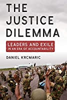 The Justice Dilemma: Leaders and Exile in an Era of Accountability (Cornell Studies in Security Affairs)