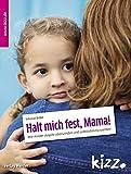 Halt mich fest, Mama!: Wie Kinder Ängste überwinden und selbstständig werden