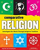 Comparative Religion: Investigate the World Through Religious Tradition (Inquire and Investigate)
