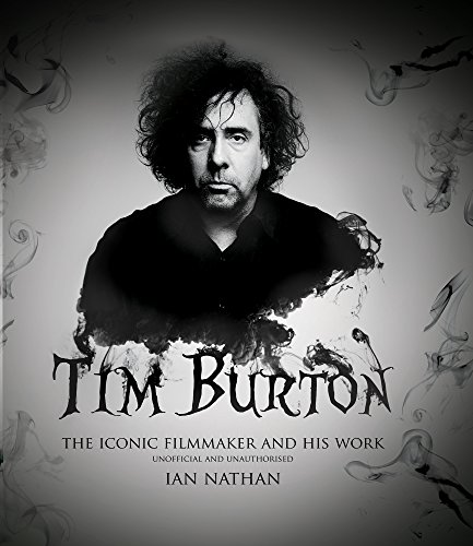 Tim Burton: The iconic filmmaker and his work (English Edition)