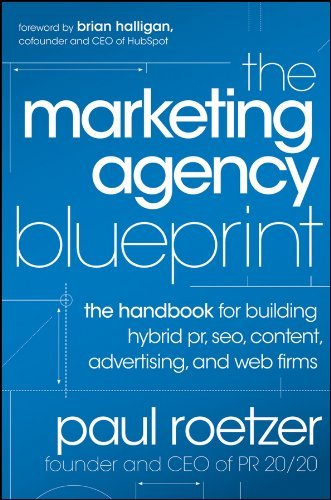 The Marketing Agency Blueprint: The Handbook for Building Hybrid PR, SEO, Content, Advertising, and Web Firms by Paul Roetzer (2011-12-20)