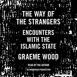 The Way of the Strangers     Encounters with the Islamic State              Written by:                                                                                                                                 Graeme Wood                               Narrated by:                                                                                                                                 Graeme Wood                      Length: 11 hrs and 27 mins     15 ratings     Overall 4.7