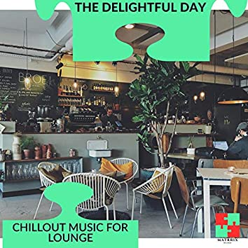 The Delightful Day - Chillout Music For Lounge