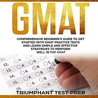 GMAT: Comprehensive Beginner's Guide to Get Started with GMAT Practice Tests and Learn Simple and Effective Strategies to Perform Well in the GMAT                   By:                                                                                                                                 Triumphant Test Prep                               Narrated by:                                                                                                                                 Dave Wright                      Length: 3 hrs and 37 mins     25 ratings     Overall 5.0