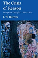 The Crisis of Reason: European Thought, 1848–1914 (Yale Intellectual History of the West Series)