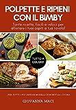 POLPETTE E RIPIENI CON IL BIMBY: Tante ricette facili e veloci per allietare i tuoi ospiti a tavola! (Ricette con il Bimby)