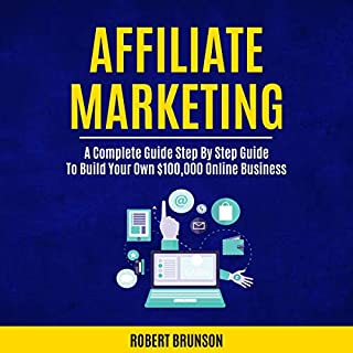 Affiliate Marketing: A Complete Step by Step Guide to Build Your Own $100,000 Online Business                   By:                                                                                                                                 Robert Brunson                               Narrated by:                                                                                                                                 David McCord                      Length: 2 hrs and 52 mins     4 ratings     Overall 5.0