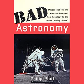 Bad Astronomy     Misconceptions and Misuses Revealed, from Astrology to the Moon Landing 'Hoax'              By:                                                                                                                                 Philip Plait                               Narrated by:                                                                                                                                 Kevin Scullin                      Length: 9 hrs and 39 mins     911 ratings     Overall 4.1