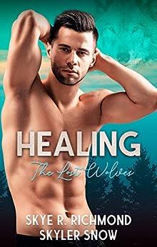 Healing : An MM Shifter Mpreg Romance (The Lost Wolves Book 3) by [Skye R. Richmond, Skyler Snow]