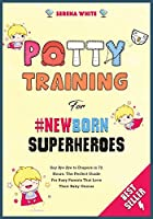 """Potty Training For Newborn Superheroes: Say """"Bye Bye"""" to Diapers in 72 Hours. The Perfect Guide for Busy Parents That Love Their Baby Genius (Montessori Toddler Discipline)"""