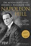 Napoleon Hill - Die offizielle und authorisierte Biografie: Ein Leben voller Reichtum