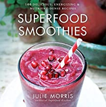 Superfood Smoothies: 100 Delicious, Energizing & Nutrient-dense Recipes (Julie Morris's Superfoods) PDF