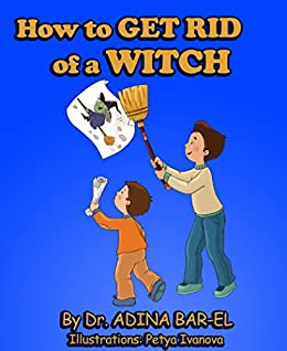 children's book: How to get rid of a witch: Overcoming childhood fears: (Aged 4 - 8) Picture book  (book for early/beginner readers) Emotions & feelings (night fears)