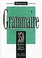 350 EXERCICES DE GRAMMAIRE-DEBUTANT (Exercons-Nous)