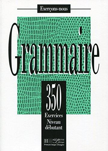 350 Exercices. Grammaire. Niveau Débutant: 350 exercices de grammaire - livre de l'eleve - niveau de (Exerçons-nous)