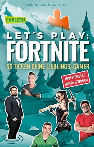 Let's Play: Fortnite - So ticken deine Lieblings-Gamer (Inoffizielles Interviewbuch): So ticken deine Lieblings-Gamer: Krench Royale, TutopolisTV, Stanplay, Saftiges Gnu, Russik und iOllek