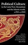 Political Culture in the Latin West, Byzantium and the Islamic World, c.700–c.1500: A Framework for Comparing Three Spheres