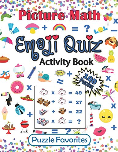 Picture Math Emoji Quiz Activity Book: 100 Fun Brain Boosting Puzzles to Challenge Your Mind, for Kids and Adults of All Ages