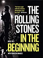 The Rolling Stones In the Beginning: With Unseen Images