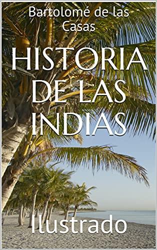 Historia de las Indias: Ilustrado
