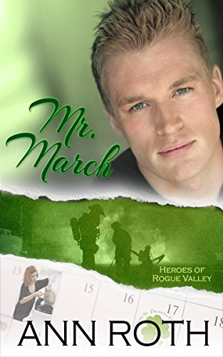 Book: Mr. March (Heroes of Rogue Valley - Calendar Guys Book 3) by Ann Roth