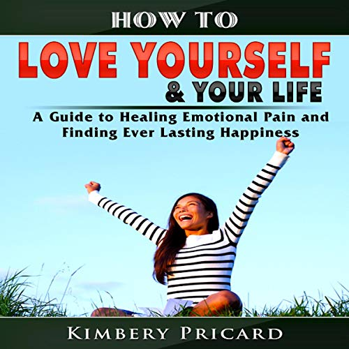 How to Love Yourself & Your Life Audiobook By Kimbery Pricard cover art