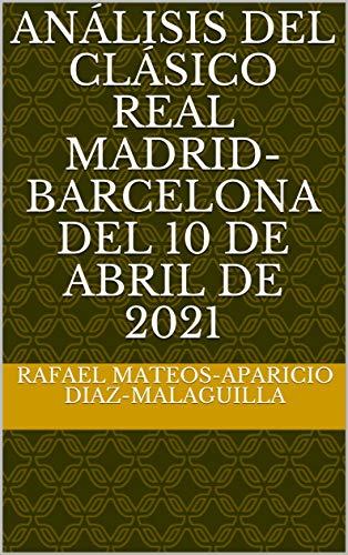 Análisis del Clásico Real Madrid-Barcelona del 10 de abril de 2021