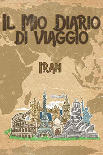 Il mio diario di viaggio Iran: 6x9 Diario di viaggio I Taccuino con liste di controllo da compilare I Un regalo perfetto per il tuo viaggio in Iran e per ogni viaggiatore
