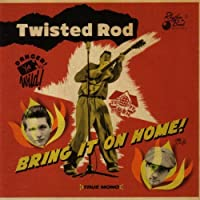 Bring It On Home! by Twisted Rod