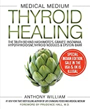 Medical Medium Thyroid Healing: The Truth behind Hashimoto's, Graves', Insomnia, Hypothyroidism, Thyroid Nodules & Epstein-Barr [Paperback] [Dec 06, 2017] Anthony William