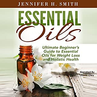 Essential Oils: Ultimate Beginner's Guide to Essential Oils for Weight Loss and Holistic Health cover art
