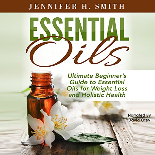 Essential Oils: Ultimate Beginner's Guide to Essential Oils for Weight Loss and Holistic Health audiobook cover art