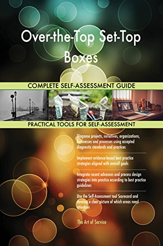 Over-the-Top Set-Top Boxes All-Inclusive Self-Assessment - More than 670 Success Criteria, Instant Visual Insights, Comprehensive Spreadsheet Dashboard, Auto-Prioritized for Quick Results