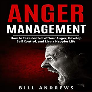 Anger Management: How to Take Control of Your Anger, Develop Self Control, and Live a Happier Life (Part 1 - Anger Management Series) audiobook cover art