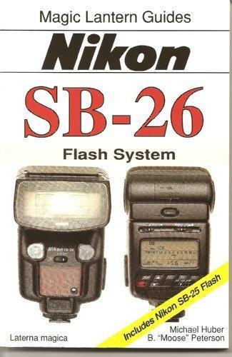 Nikon Sb-26: Flash System : Includes Nikon Sb-25 Flash (Magic Lantern Guides) by Michael Huber (1995-10-04)