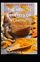 Absolute Guide To The Health Benefits Of Tumeric For Novices And Dummies
