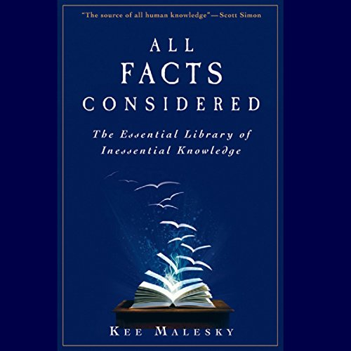 All Facts Considered: The Essential Library of Inessential Knowledge audiobook cover art