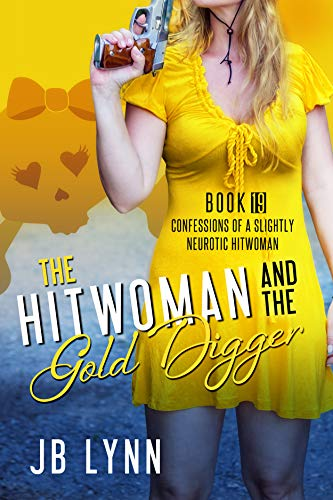 The Hitwoman and the Gold Digger (Confessions of a Slightly Neurotic Hitwoman Book 19)