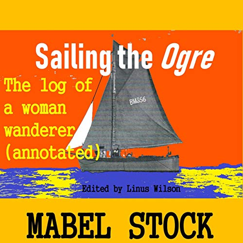 Sailing the Ogre: A Log of a Woman Wanderer  audiobook cover art