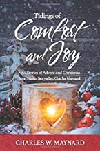 Tidings of Comfort and Joy: New Stories of Advent and Christmas from Master Storyteller, Charles Maynard