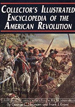 Collector's Illustrated Encyclopedia of the American Revolution 0811703940 Book Cover