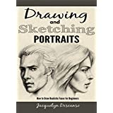Drawing and Sketching Portraits: How to Draw Realistic Faces for Beginners (English Edition)